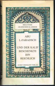"""Abu L-Faradsch: Und der Kalif beschenkte ihn reichlich. Auszüge aus dem """"Buch der Lieder"""". Aus dem Arabischen übertragen und bearbeitet von Gernot Rotter."""