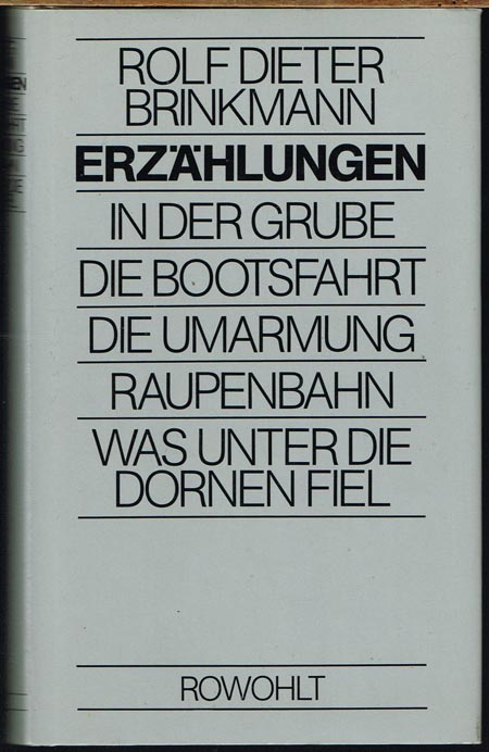 Rolf Dieter Brinkmann. Erzählungen. In der Grube. Die Bootsfahrt. Die Umarmung. Raupenbahn. Was unter die Dornen fiel.