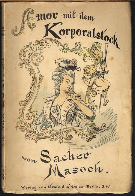 [Leopold Ritter von] Sacher-Masoch: Amor mit dem Korporalstock und Eine Frau auf Vorposten.