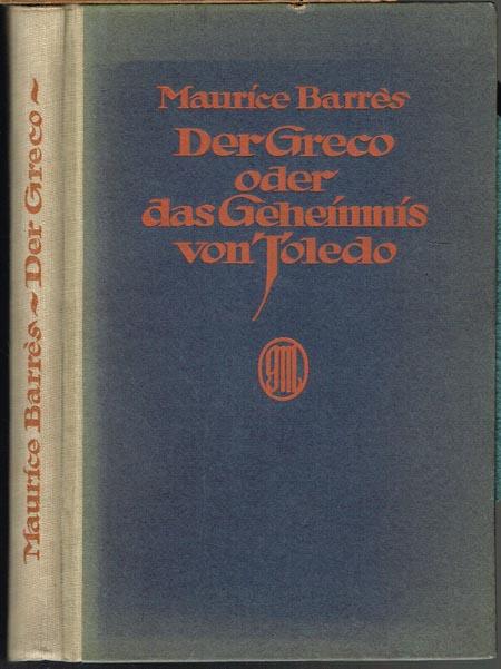 Maurice Barrès: Der Greco oder das Geheimnis von Toledo. Mit der Erlaubnis des Autors aus dem Französischen übertragen von Wilhelm Hausenstein. Mit 16 Abbildungen.