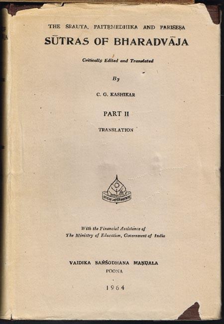 C. G. Kashikar: The Srauta, Paitrmedhika and Parisesa Sutras of Bharadvaja. Critically Edited and Translated. Part II: Translation.