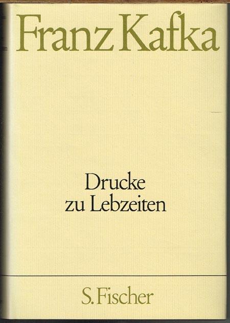 Franz Kafka. Drucke zu Lebzeiten. Herausgegeben von Hans-Gerd Koch, Wolf Kittler und Gerhard Neumann.