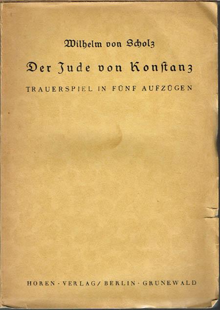 Wilhelm von Scholz: Der Jude von Konstanz. Trauerspiel in fünf Aufzügen.