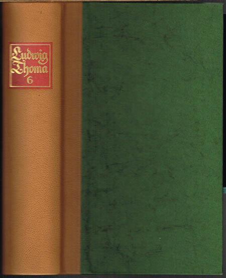 Ludwig Thoma. Gesammelte Werke in sechs Bänden. Erweiterte Neuausgabe. Sechster Band. Romane II und ausgewählte Gedichte. Altaich. Der Jagerloisl. Münchnerinnen. Ausgewählte Gedichte.