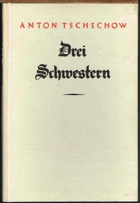 Anton Tschechow: Drei Schwestern. Schauspiel in vier Aufzügen. Deutsch von August Scholz.