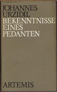 Johannes Urzidil: Bekenntnisse eines Pedanten. Erzählungen und Essays aus dem autobiographischen Nachlaß.