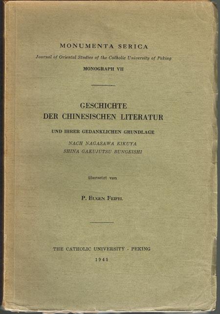 Geschichte der chinesischen Literatur und ihrer gedanklichen Grundlage. Nach Nagasawa Kikuya, Shina Gakujutsu Bungeishi. Übersetzt von P. Eugen Feifel.
