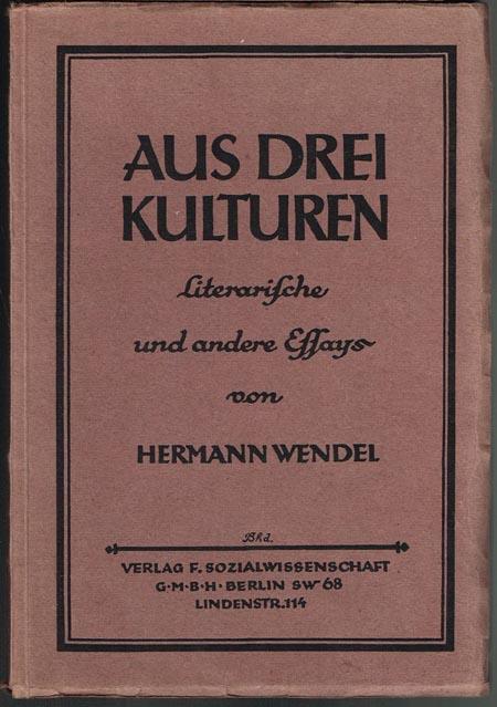 Hermann Wendel: Aus drei Kulturen. Literarische und andere Essays.
