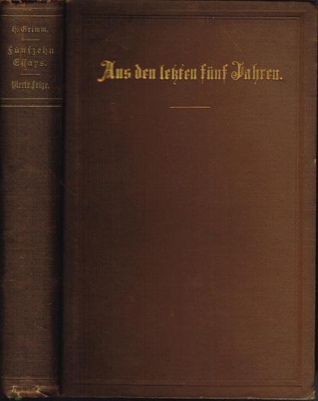 Herman Grimm: Aus den letzten fünf Jahren. Fünfzehn Essays.