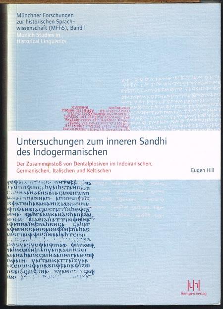 Eugen Hill: Untersuchungen zum inneren Sandhi des Indogermanischen. Der Zusammenstoß von Dentalplosiven im Indoiranischen, Germanischen, Italischen und Keltischen.