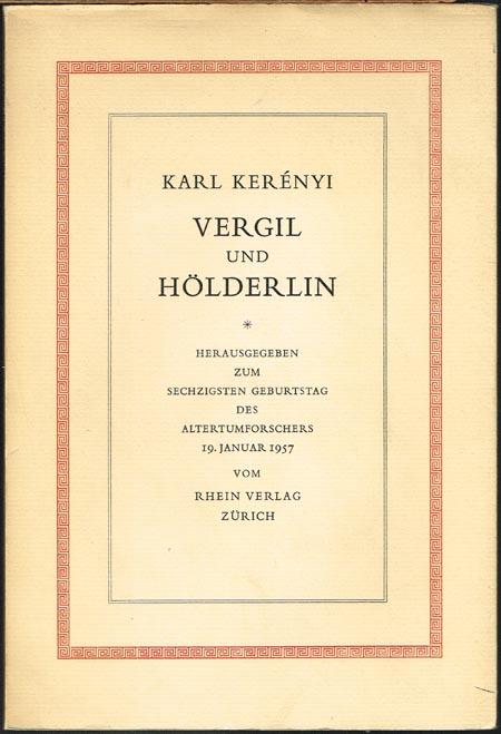 Karl Kerényi: Vergil und Hölderlin. Herausgegeben zum sechzigsten Geburtstag des Altertumforschers 19. Januar 1957.
