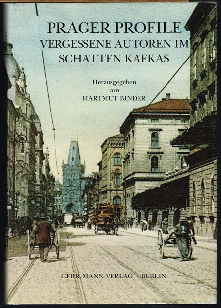 Hartmut Binder (Hrsg.): Prager Profile. Vergessene Autoren im Schatten Kafkas. Mit 75 Abbildungen.