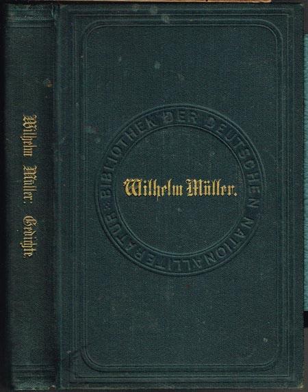 Gedichte von Wilhelm Müller. Mit Einleitung und Anmerkungen herausgegeben von Max Müller. In zwei Theilen.