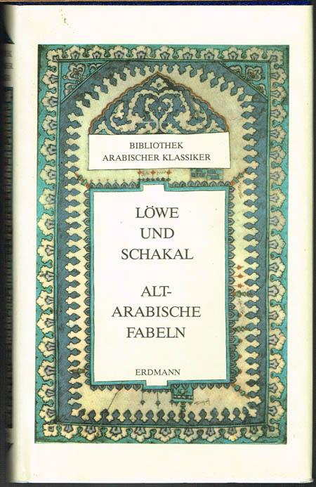 Löwe und Schakal. Alt-Arabische Fabeln. Aus dem Arabischen übertragen und bearbeitet von Gernot Rotter.