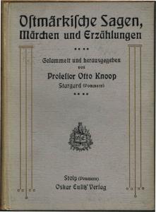 Ostmärkische Sagen, Märchen und Erzählungen. Gesammelt und herausgegeben von Otto Knoop.