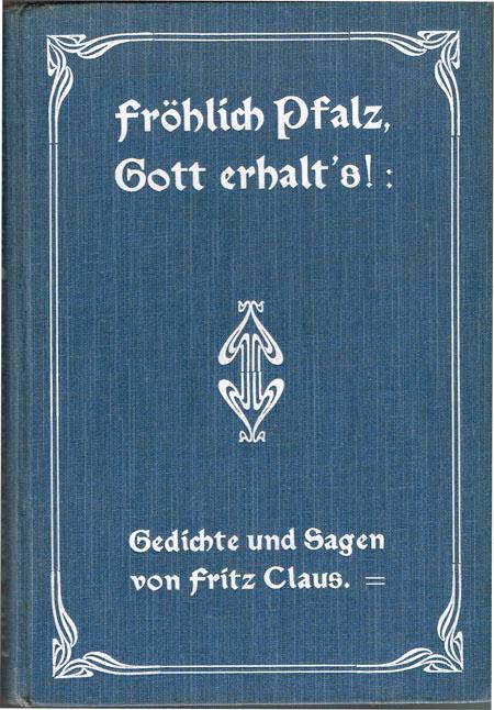 Fröhlich Pfalz, Gott erhalt's! Gedichte und Sagen von Fritz Claus.