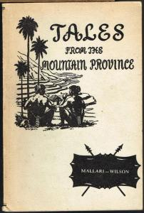 Tales from the Mountain Province. Retold for Children By I. V. Mallari. From Materials gathered by Laurence L. Wilson.