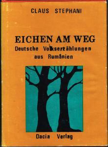 Claus Stephani: Eichen am Weg. Deutsche Volkserzählungen aus Rumänien.