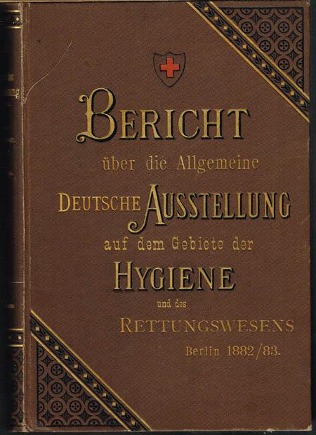 Paul Boerner (Hrsg.): Bericht über die Allgemeine Deutsche Ausstellung auf dem Gebiete der Hygiene und des Rettungswesens Berlin 1882/83. I. Band.
