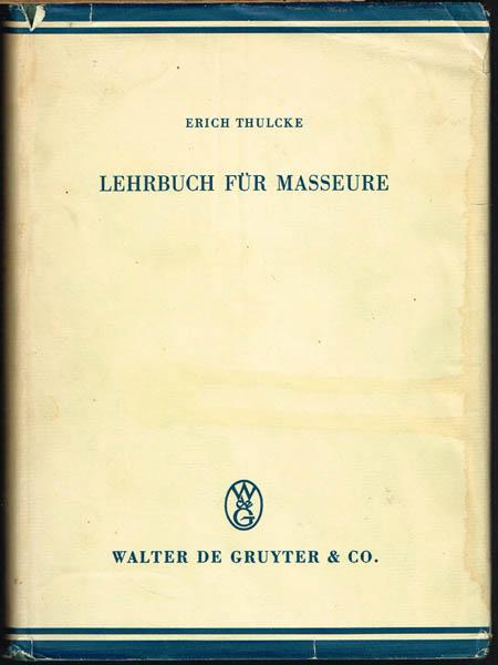Erich Thulcke: Lehrbuch für Masseure. Mit 141 z.T. farbigen Abbildungen für den anatomischen und 24 Tafeln mit Trickzeichnungen für den praktischen Teil.