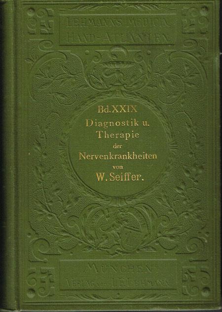 W. Seiffer: Atlas und Grundriß der Allgemeinen Diagnostik und Therapie der Nervenkrankheiten. Mit 26 farb. Taf. nach Originalen von Maler Hammerschmidt und Maler M. Landsberg und 264 Textabbildungen.