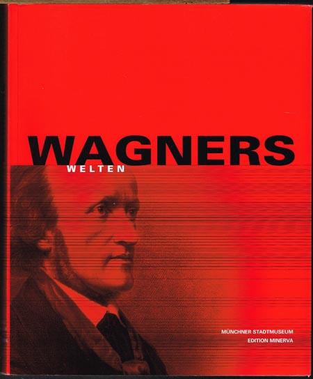 Wagners Welten. Herausgegeben im Auftrag des Münchner Stadtmuseum von Jürgen Kolbe.