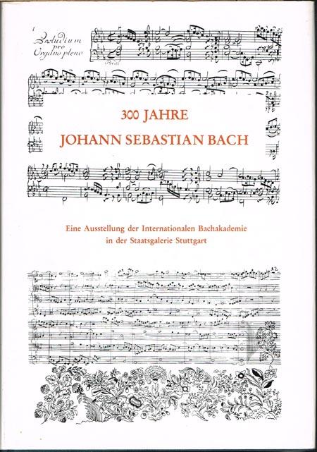 300 Jahre Johann Sebastian Bach. Sein Werk in Handschriften und Dokumenten. Musikinstrumente seiner Zeit. Seine Zeitgenossen. Eine Ausstellung der Internationalen Bachakademie in der Staatsgalerie Stuttgart.