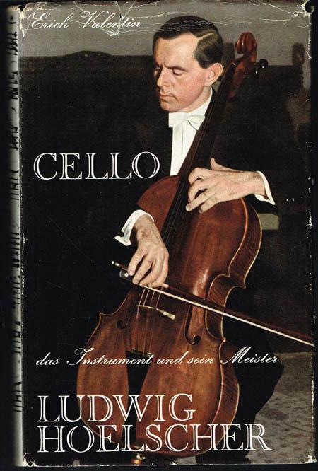 Erich Valentin: Cello das Instrument und sein Meister Ludwig Hoelscher.