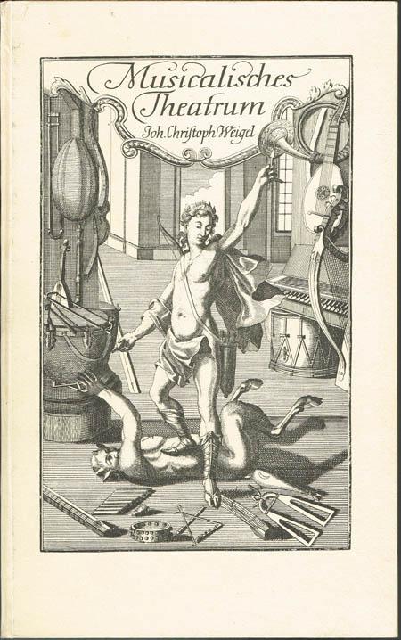 Johann Christoph Weigel: Musicalisches Theatrum. Faksimile-Nachdruck herausgegeben von Alfred Berner.