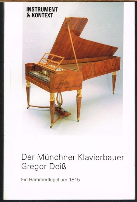Der Münchner Klavierbauer Gregor Deiß. Ein Hammerflügel um 1815. Herausgegeben von Josef Focht und Silke Berdux.