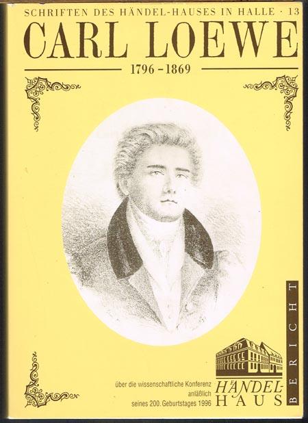 Carl Loewe 1796-1869. Bericht über die wissenschaftliche Konferenz anläßlich seines 200. Geburtstages vom 26. bis 28. September 1996 im Händel-Haus Halle.