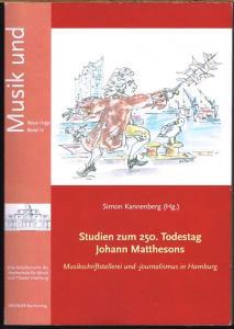 Simon Kannenberg (Hg.): Studien zum 250. Todestag Johann Matthesons. Musikschriftstellerei und -journalismus in Hamburg.