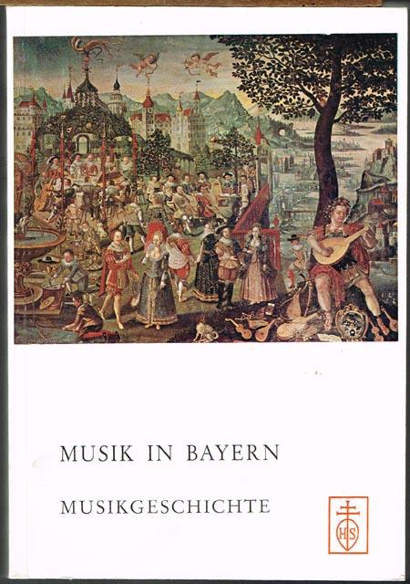 Musik in Bayern. I. Bayerische Musikgeschichte. Überblick und Einzeldarstellungen. Herausgegeben von Robert Münster und Hans Schmid.