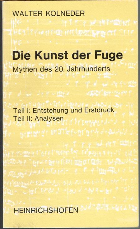 Walter Kolneder: Die Kunst der Fuge. Mythen des 20. Jahrhunderts. Teil I [und] Teil II.