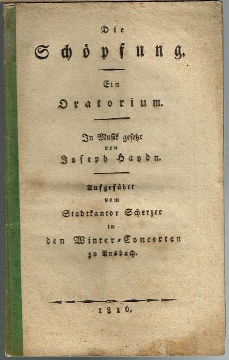 Die Schöpfung. Ein Oratorium. In Musik gesetzt von Joseph Haydn. Aufgeführt vom Stadtkantor Scherzer in den Winter-Concerten zu Ansbach.