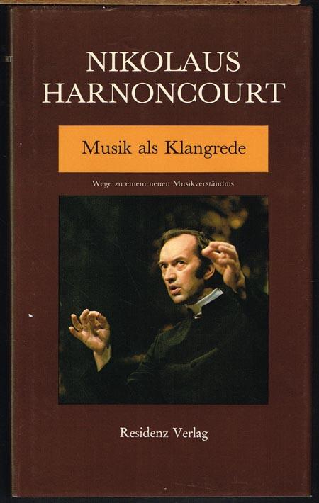 Nikolaus Harnoncourt: Musik als Klangrede. Wege zu einem neuen Musikverständnis. Essays und Vorträge.