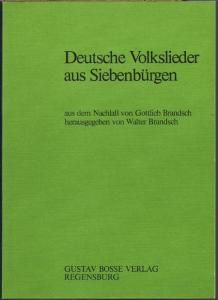Deutsche Volkslieder aus Siebenbürgen. Neue Reihe I aus dem Nachlaß von Gottlieb Brandsch herausgegeben von Walter Brandsch.