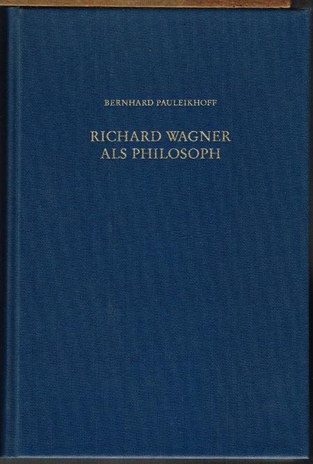 Bernhard Pauleikhoff: Richard Wagner als Philosoph.