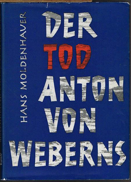 Hans Moldenhauer: Der Tod Anton von Weberns. Ein Drama in Dokumenten. Mit einem Geleitwort von Igor Strawinsky.