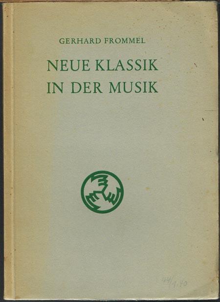 Gerhard Frommel: Neue Klassik in der Musik. Zwei Vorträge.