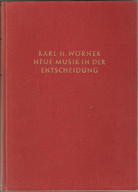 Karl H. Wörner: Neue Musik in der Entscheidung.