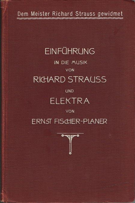 Ernst Fischer-Planer: Einführung in die Musik von Richard Strauss und Elektra. Zum Verständnis des Meisters. Erläuterungen zum Wesen der modernen Musik. Mit Notenbeispielen.