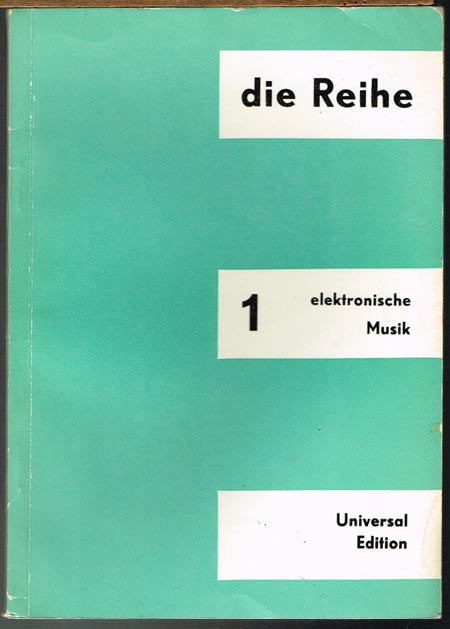 die Reihe 1. Elektronische Musik. Information über serielle Musik. Herausgegeben von Herbert Eimert unter Mitarbeit von Karlheinz Stockhausen.