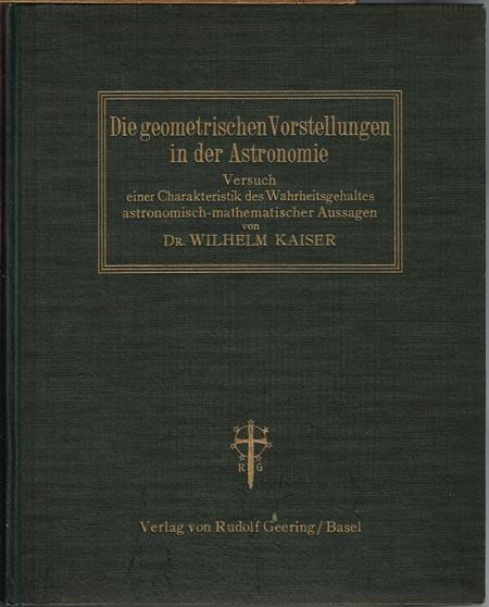 Wilhelm Kaiser: Die geometrischen Vorstellungen in der Astronomie. Versuch einer Charakteristik des Wahrheitsgehaltes astronomisch-mathematischer Aussagen. Mit 30 blattgroßen Figurentafeln.