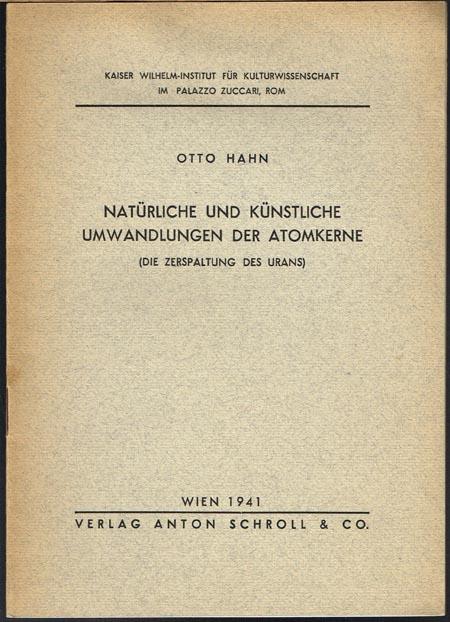 Otto Hahn: Natürliche und künstliche Umwandlungen der Atomkerne (Die Zerspaltung des Urans).