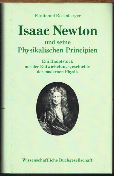 Ferdinand Rosenberger: Isaac Newton und seine Physikalischen Principien. Ein Hauptstück aus der Entwicklungsgeschichte der modernen Physik.
