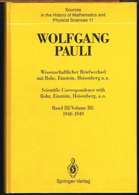 Karl von Meyenn (Hrsg.): Wolfgang Pauli. Wissenschaftlicher Briefwechsel mit Bohr, Einstein, Heisenberg u.a. Scientific Correspondence with Bohr, Einstein, Heisenberg a.o. Band III/Volume III: 1940-1949.
