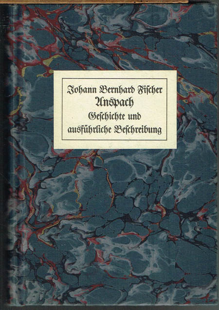 Johann Bernhard Fischer: Anspach. Geschichte und ausführliche Beschreibung.