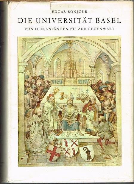 Edgar Bonjour: Die Universität Basel von den Anfängen bis zur Gegenwart 1460-1960.