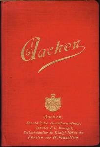 Jos. Thissen: Kleiner Führer durch Aachen, Burtscheid und Umgebung. Mit 1 Stadtplan, 1 Karte der Umgebung und 6 Ansichten der Stadt in Lichtdruck.